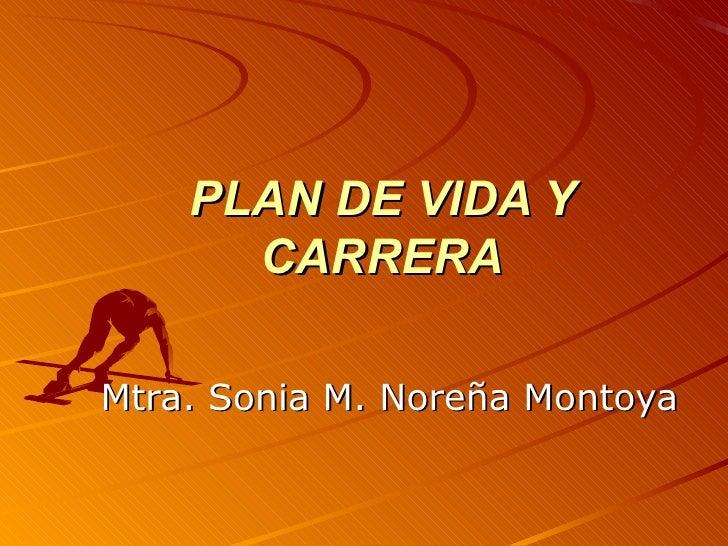 PLAN DE VIDA Y CARRERA Mtra. Sonia M. Noreña Montoya