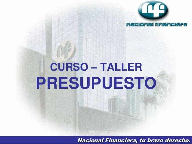CURSO – TALLER PRESUPUESTO Nacional Financiera, tu brazo derecho.