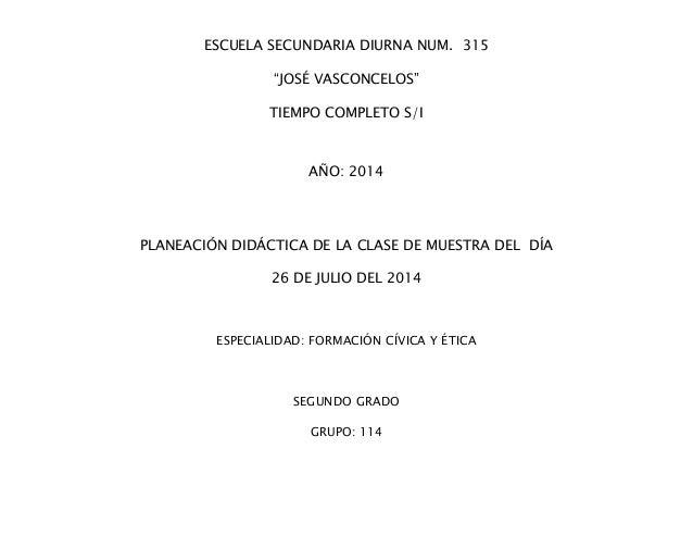"""ESCUELA SECUNDARIA DIURNA NUM. 315 """"JOSÉ VASCONCELOS"""" TIEMPO COMPLETO S/I AÑO: 2014 PLANEACIÓN DIDÁCTICA DE LA CLASE DE MU..."""
