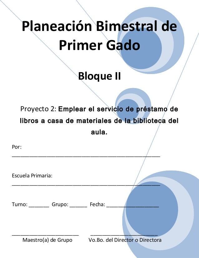 Planeación Bimestral de Primer Gado Bloque II Proyecto 2: Emplear el servicio de préstamo de libros a casa de materiales d...