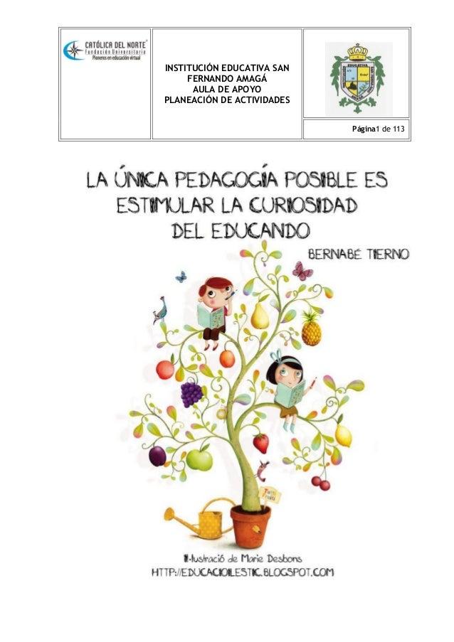 INSTITUCIÓN EDUCATIVA SAN FERNANDO AMAGÁ AULA DE APOYO PLANEACIÓN DE ACTIVIDADES Página1 de 113