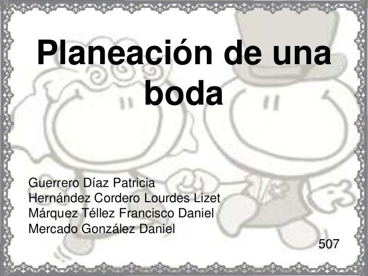 Planeación de una       bodaGuerrero Díaz PatriciaHernández Cordero Lourdes LizetMárquez Téllez Francisco DanielMercado Go...