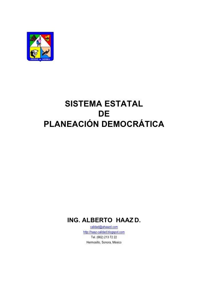 SISTEMA ESTATAL           DE PLANEACIÓN DEMOCRÁTICA         ING. ALBERTO HAAZ D.                calidad@ahaazd.com        ...