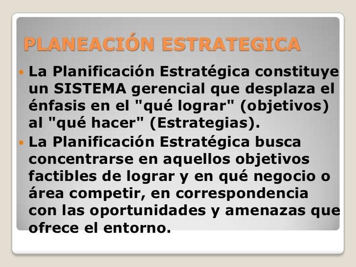PLANEACIÓN ESTRATEGICA<br />La Planificación Estratégica constituye un SISTEMA gerencial que desplaza el énfasis en el &qu...