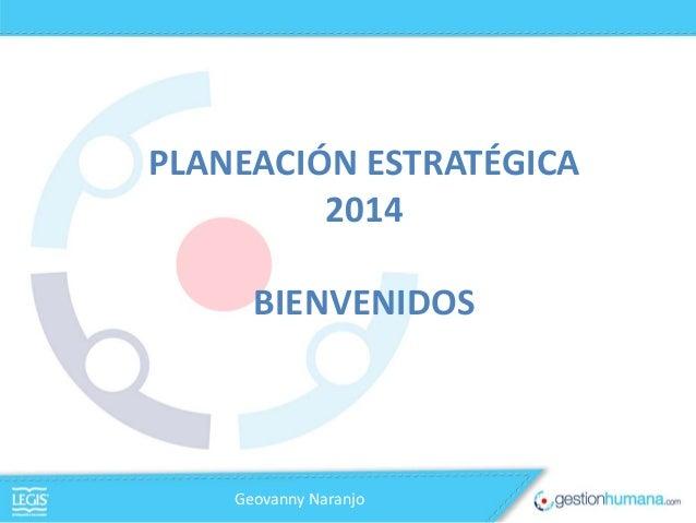 PLANEACIÓN ESTRATÉGICA 2014 BIENVENIDOS  Geovanny Naranjo