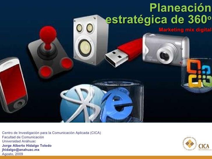 <ul><li>Planeación estratégica de 360 o </li></ul><ul><li>Marketing mix digital </li></ul>Centro de Investigación para la ...
