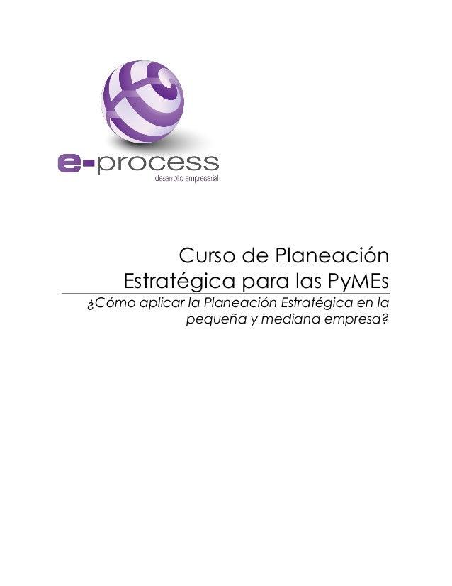 Curso de Planeación Estratégica para las PyMEs ¿Cómo aplicar la Planeación Estratégica en la pequeña y mediana empresa?