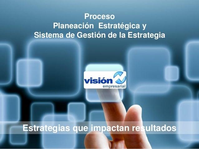 Proceso Planeación Estratégica y Sistema de Gestión de la Estrategia Estrategias que impactan resultados