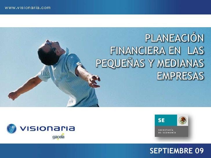 FECHA<br />PLANEACIÓN  FINANCIERA EN  LAS PEQUEÑAS Y MEDIANAS EMPRESAS<br />SEPTIEMBRE 09<br />