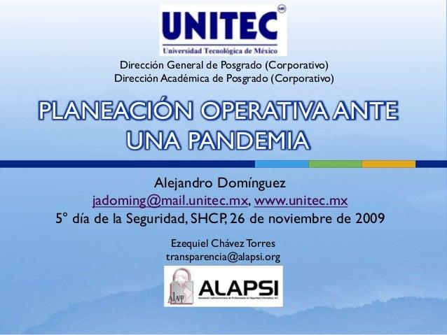 Alejandro Domínguez jadoming@mail.unitec.mx, www.unitec.mx 5° día de la Seguridad, SHCP, 26 de noviembre de 2009 PLANEACIÓ...