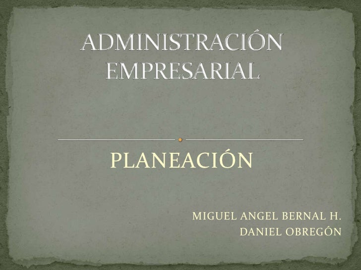 PLANEACIÓN     MIGUEL ANGEL BERNAL H.            DANIEL OBREGÓN