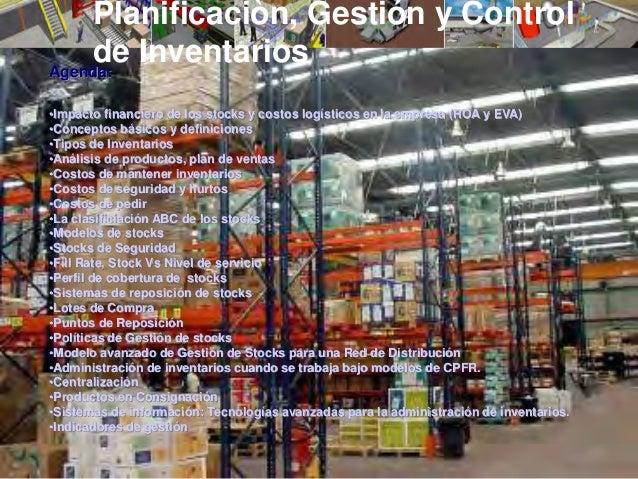 Planificaciòn, Gestión y Controlde InventariosAgenda:•Impacto financiero de los stocks y costos logísticos en la empresa (...