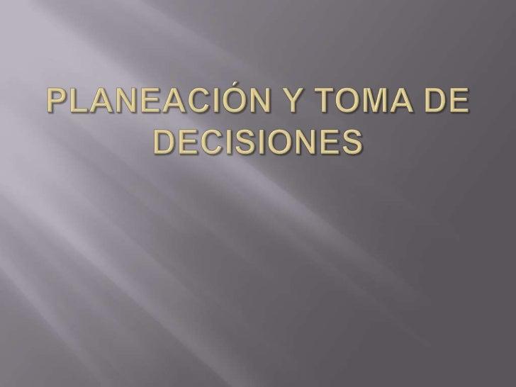 PLANEACIÓN Y TOMA DE DECISIONES<br />