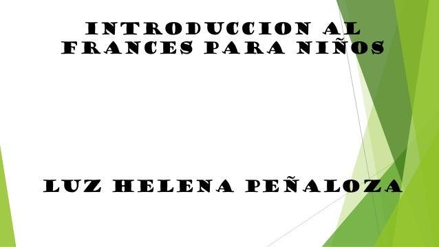 INTRODUCCION AL FRANCES PARA NIÑOS Luz helena Peñaloza