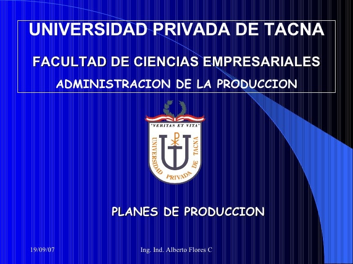 UNIVERSIDAD PRIVADA DE TACNA FACULTAD DE CIENCIAS EMPRESARIALES ADMINISTRACION DE LA PRODUCCION PLANES DE PRODUCCION