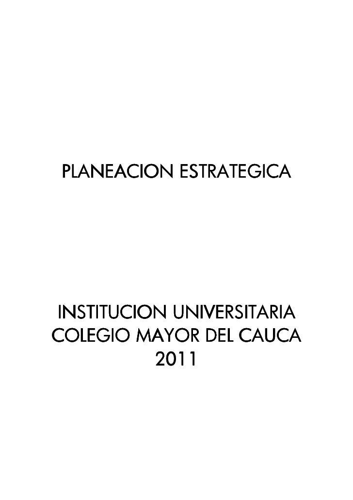 PLANEACION ESTRATEGICAINSTITUCION UNIVERSITARIACOLEGIO MAYOR DEL CAUCA          2011