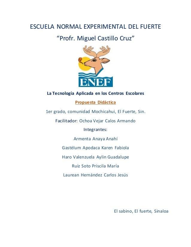 """ESCUELA NORMAL EXPERIMENTAL DEL FUERTE """"Profr. Miguel Castillo Cruz"""" La Tecnología Aplicada en los Centros Escolares Propu..."""