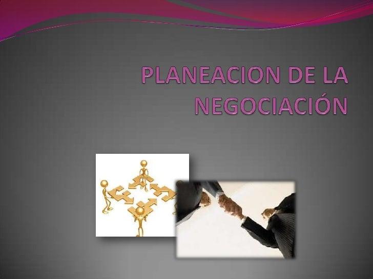 PLANEACION DE LA NEGOCIACIÓN<br />