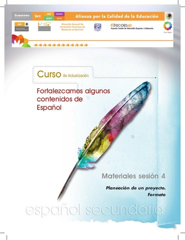 Curso de Actualización Fortalezcamos algunos contenidos de Español  Materiales sesión 4 Planeación de un proyecto. Formato