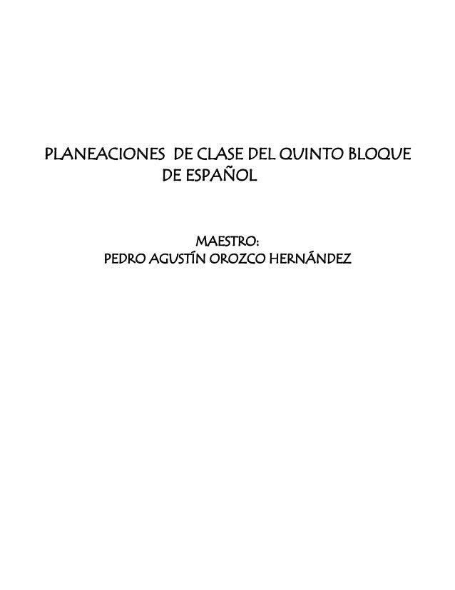 PLANEACIONES DE CLASE DEL QUINTO BLOQUE            DE ESPAÑOL                  MAESTRO:      PEDRO AGUSTÍN OROZCO HERNÁNDEZ