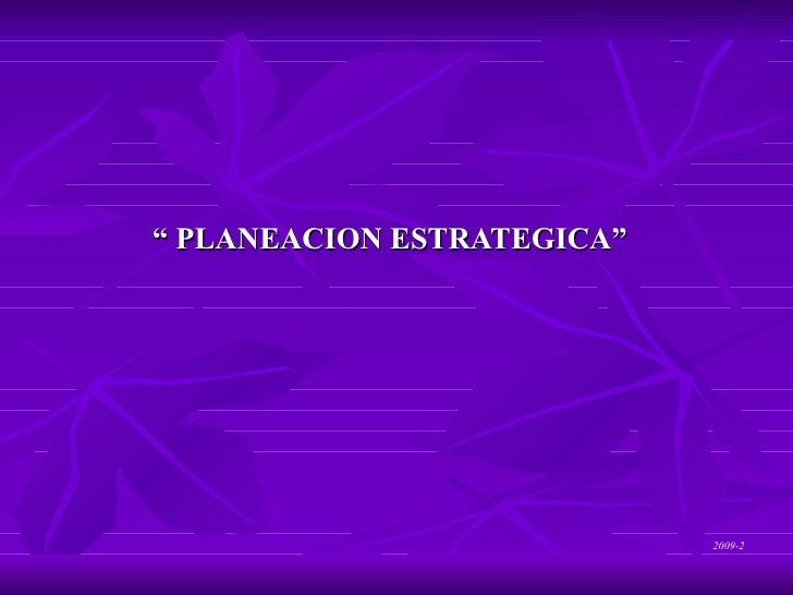 """""""  PLANEACION ESTRATEGICA"""" 2009-2"""