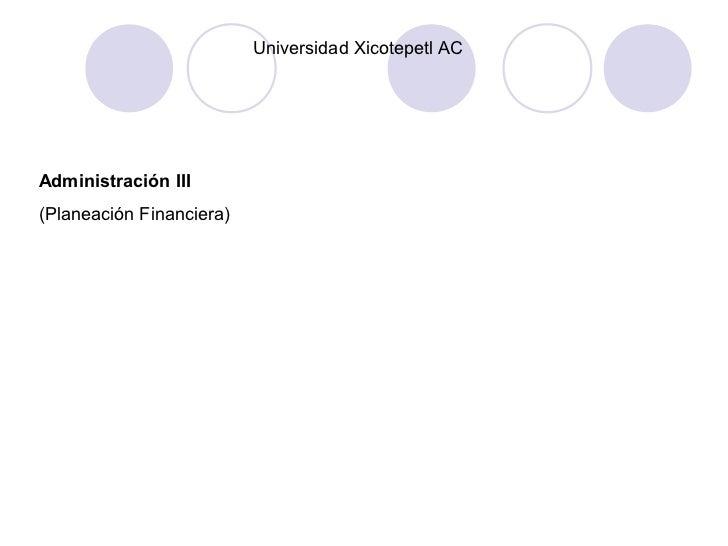 Universidad Xicotepetl ACAdministración III(Planeación Financiera)