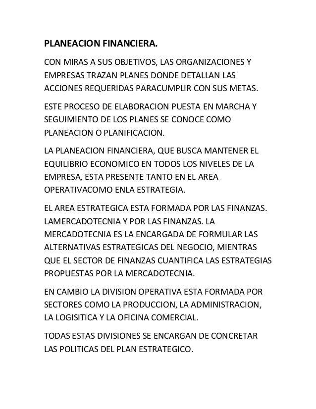 PLANEACION FINANCIERA.CON MIRAS A SUS OBJETIVOS, LAS ORGANIZACIONES YEMPRESAS TRAZAN PLANES DONDE DETALLAN LASACCIONES REQ...