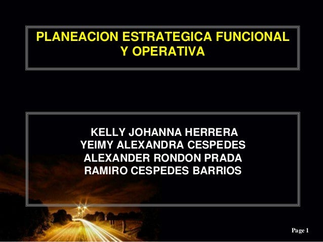 Page 1PLANEACION ESTRATEGICA FUNCIONALY OPERATIVAKELLY JOHANNA HERRERAYEIMY ALEXANDRA CESPEDESALEXANDER RONDON PRADARAMIRO...