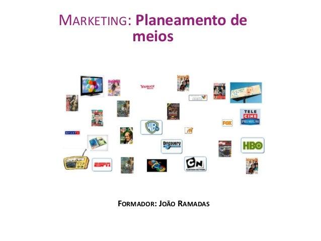 MARKETING: Planeamento de meios  FORMADOR: JOÃO RAMADAS