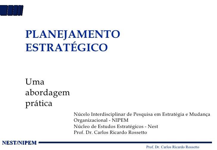 PLANEJAMENTO ESTRATÉGICO Uma abordagem prática Núcelo Interdisciplinar de Pesquisa em Estratégia e Mudança Organizacional ...