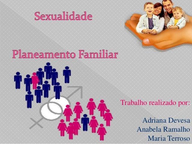 Trabalho realizado por:      Adriana Devesa     Anabela Ramalho        Maria Terroso