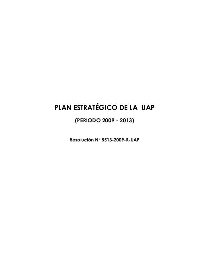 PLAN ESTRATÉGICO DE LA UAP     (PERIODO 2009 - 2013)   Resolución N° 5513-2009-R-UAP