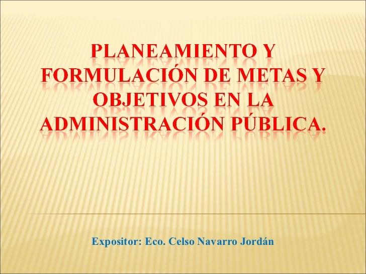 Planeamiento y formulación de metas y objetivos en la administración pública.