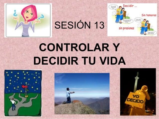 SESIÓN 13 CONTROLAR Y DECIDIR TU VIDA
