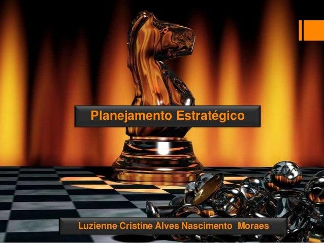 Luzienne Cristine Alves Nascimento Moraes Planejamento Estratégico