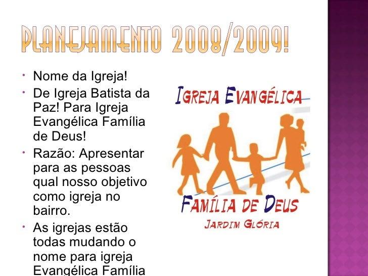 <ul><li>Nome da Igreja! </li></ul><ul><li>De Igreja Batista da Paz! Para Igreja Evangélica Família de Deus! </li></ul><ul>...