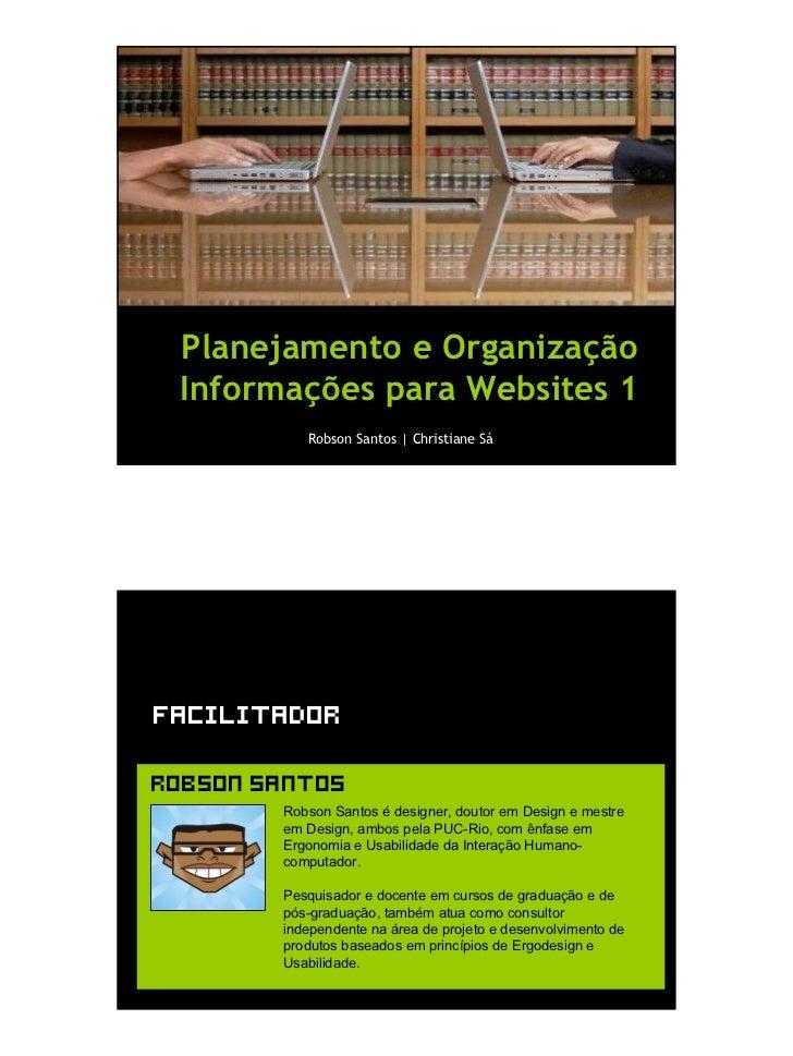 Planejamento e Organização  Informações para Websites 1            Robson Santos   Christiane Sá     Facilitador  Robson s...
