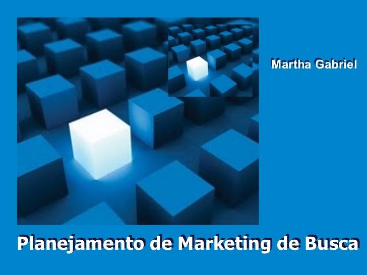 Martha GabrielPlanejamento de Marketing de BuscaPlanejamento de Marketing de Busca