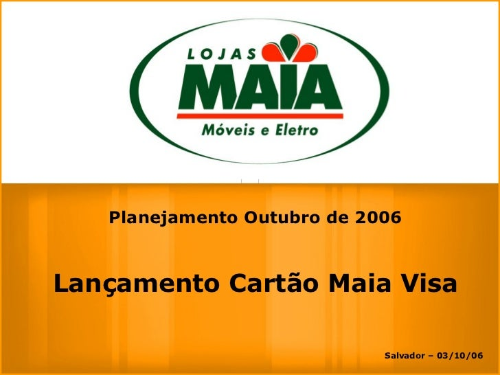 Salvador – 03/10/06 Planejamento Outubro de 2006 Lançamento Cartão Maia Visa