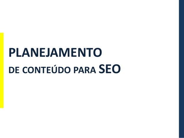 PLANEJAMENTODE CONTEÚDO PARA SEO