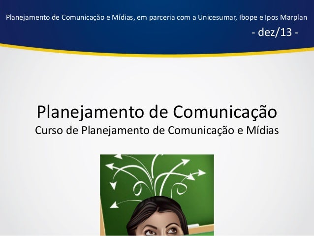 Planejamento de comunicação e mídias   unicesumar, ibope e ipos marplan