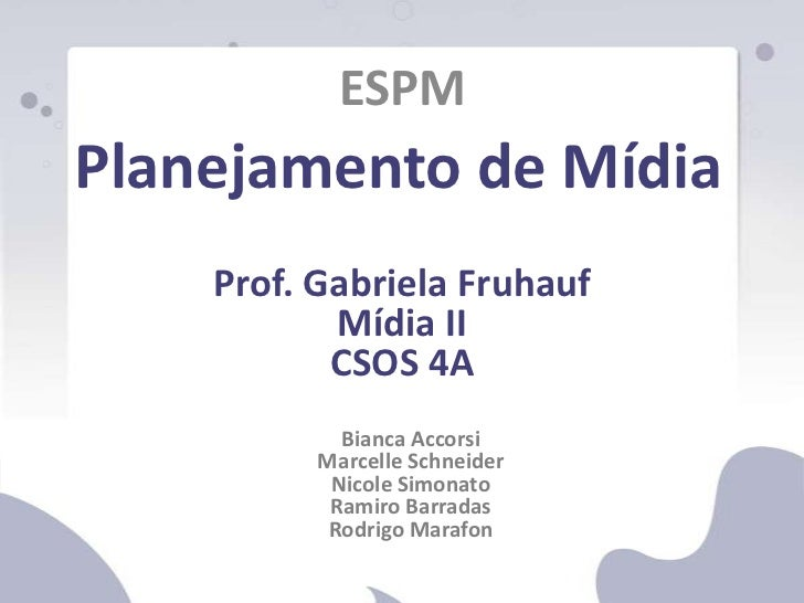 ESPM <br />Planejamento de Mídia<br />Prof. Gabriela Fruhauf<br />Mídia II<br />CSOS 4A<br />Bianca Accorsi<br />Marcelle ...