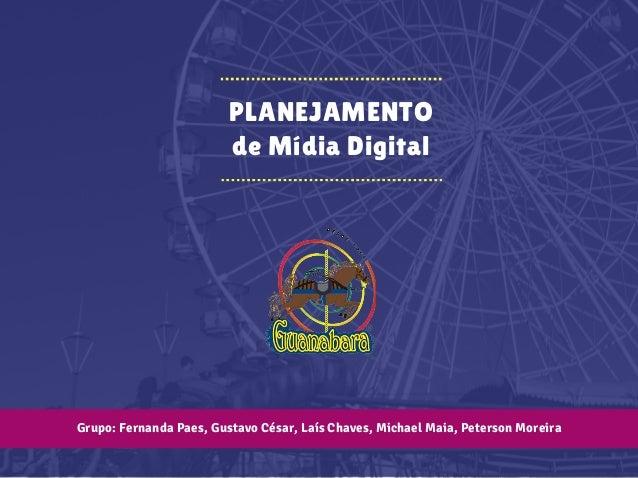 PLANEJAMENTO de Mídia Digital Grupo: Fernanda Paes, Gustavo César, Laís Chaves, Michael Maia, Peterson Moreira