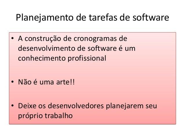 Planejamento de tarefas de software • A construção de cronogramas de desenvolvimento de software é um conhecimento profiss...