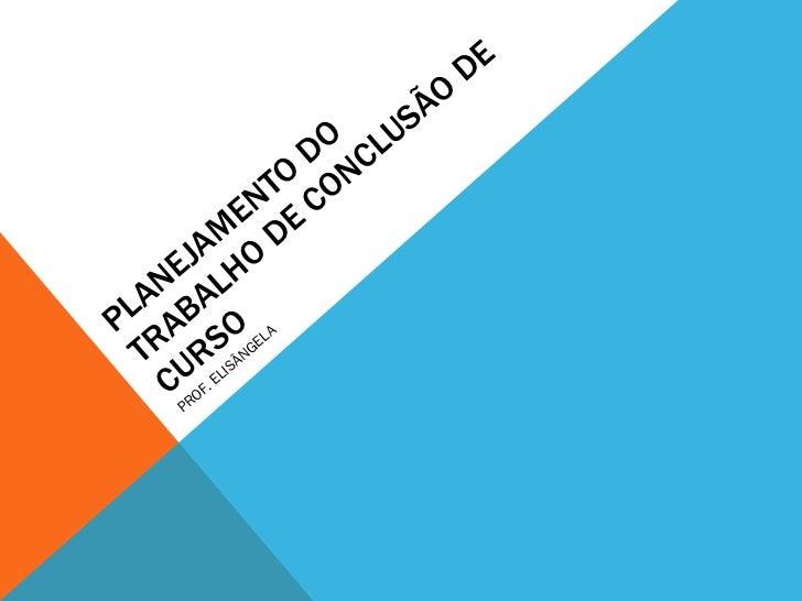 PLANEJAMENTO DO TRABALHO DE CONCLUSÃO DE CURSO PROF. ELISÂNGELA