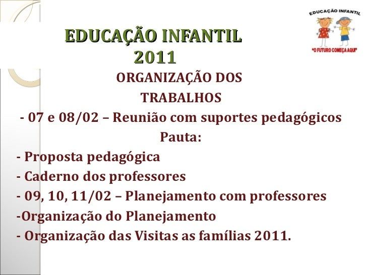 ORGANIZAÇÃO DOS  TRABALHOS - 07 e 08/02 – Reunião com suportes pedagógicos Pauta: - Proposta pedagógica  - Caderno dos pro...