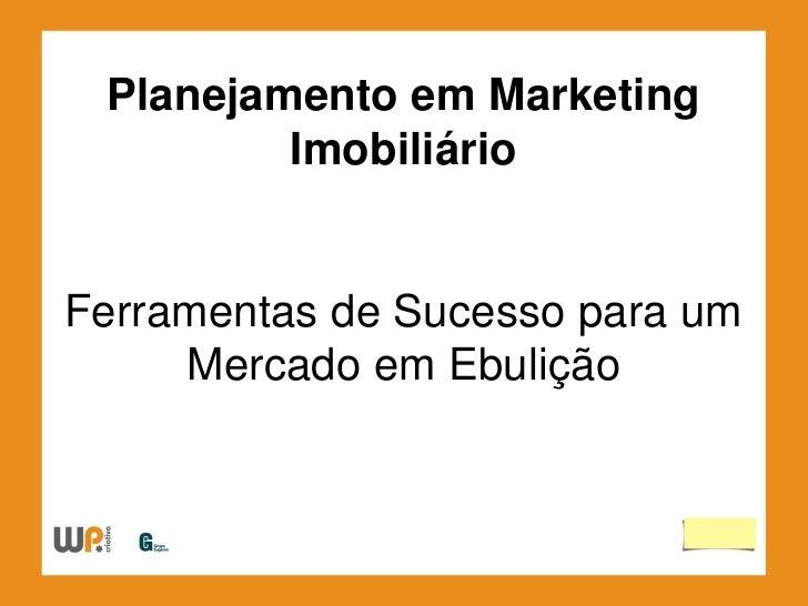 Planejamento em Marketing          Imobiliário   Ferramentas de Sucesso para um      Mercado em Ebulição