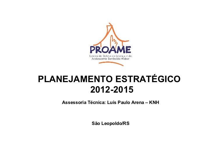 PLANEJAMENTO ESTRATÉGICO        2012-2015    Assessoria Técnica: Luís Paulo Arena – KNH                São Leopoldo/RS