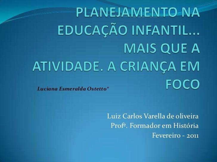Luciana Esmeralda Ostetto*                         Luiz Carlos Varella de oliveira                          Profº. Formado...