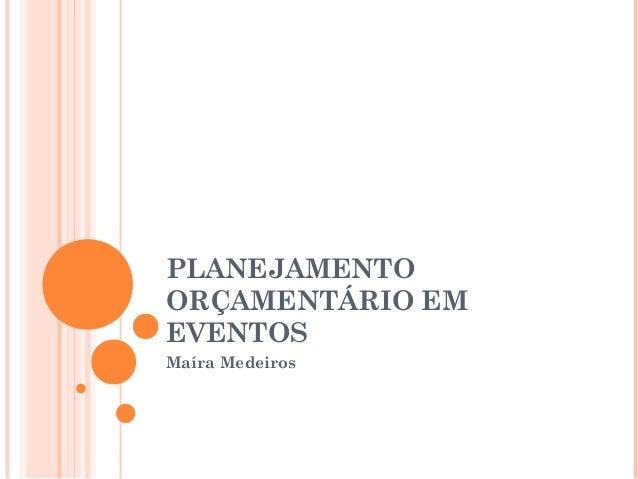 PLANEJAMENTO ORÇAMENTÁRIO EM EVENTOS Maíra Medeiros